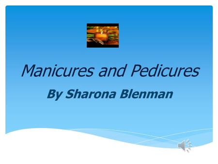 Manicures and Pedicures By Sharona Blenman How to do your own Manicure 1.Shorten and shape nails with nail clippers 2.Clip rounded nail straight 3.Straighten.
