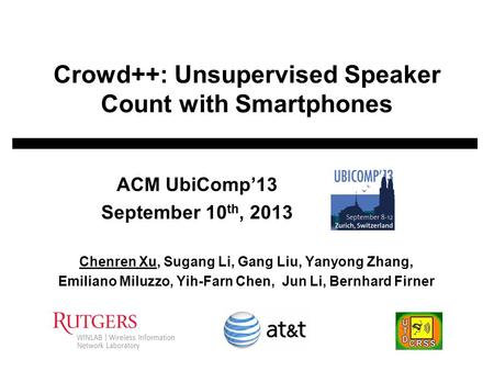Crowd++: Unsupervised Speaker Count with Smartphones Chenren Xu, Sugang Li, Gang Liu, Yanyong Zhang, Emiliano Miluzzo, Yih-Farn Chen, Jun Li, Bernhard.