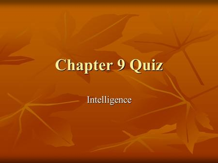 Chapter 9 Quiz Intelligence. Don't forget to write your answers on a separate piece of paper to grade when you're done! 1. Aptitude tests are designed.
