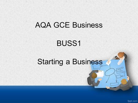 AQA GCE Business BUSS1 Starting a Business. Enterprise In its simplest form, enterprise is the ability to turn an idea into a successful business.