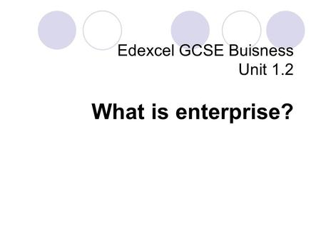 Edexcel GCSE Buisness Unit 1.2 What is enterprise?