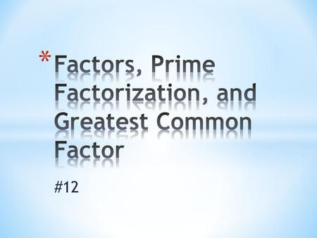 #12. Whole numbers that are multiplied to find a product are called factors of that product. A number is divisible by its factors. 23 6 = Factors Product.
