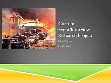 Current Event/Interview Research Project Mrs. Caneva Librarian.