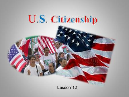 U.S. Citizenship Lesson 12.
