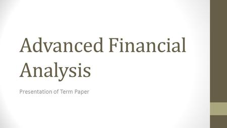 Advanced Financial Analysis Presentation of Term Paper.