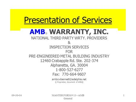 09-30-04MASTER FORM # 13 - AMB General 1 Presentation of Services AMB ® WARRANTY, INC. NATIONAL THIRD PARTY WRTY. PROVIDERS & INSPECTION SERVICES FOR PRE-ENGINEERED.