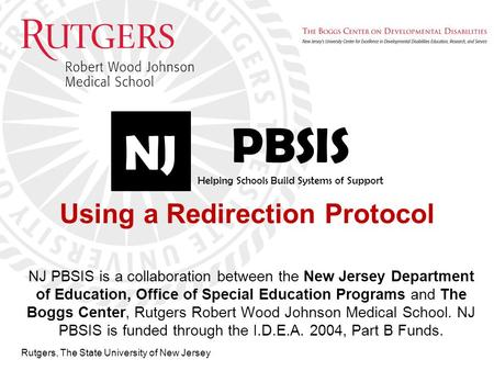 Rutgers, The State University of New Jersey Using a Redirection Protocol NJ PBSIS is a collaboration between the New Jersey Department of Education, Office.