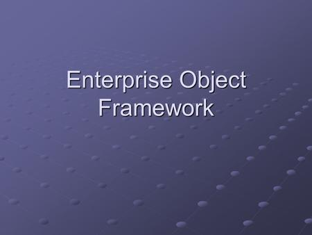 Enterprise Object Framework. What is EOF? Enterprise Objects Framework is a set of tools and resources that help you create applications that work with.