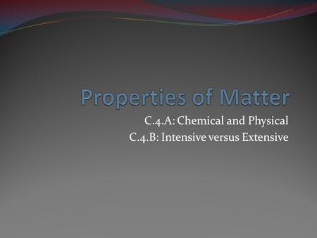C.4.A: Chemical and Physical C.4.B: Intensive versus Extensive