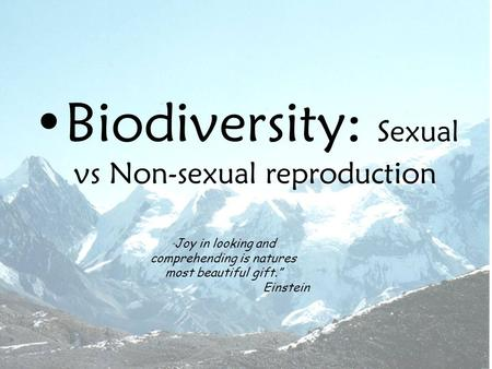 "Biodiversity: Sexual vs Non-sexual reproduction "" Joy in looking and comprehending is natures most beautiful gift."" Einstein."