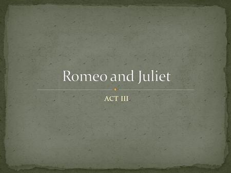ACT III. Benvolio and Mercutio are approached by Tybalt who is looking for Romeo. Tybalt insults Romeo repeatedly which angers Mercutio. Benvolio tries.