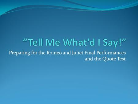 Preparing for the Romeo and Juliet Final Performances and the Quote Test.