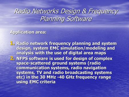 Radio Networks Design & Frequency Planning Software Application area: 1. Radio network frequency planning and system design, system EMC simulation/modeling.