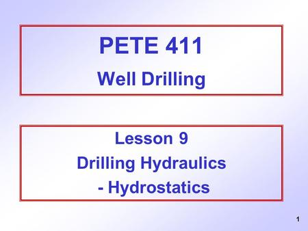 PETE 411 Well Drilling Lesson 9 Drilling Hydraulics - Hydrostatics.