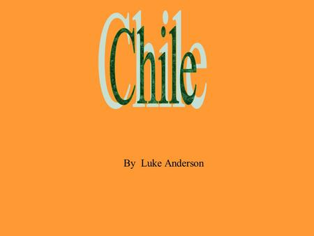 By Luke Anderson. Introduction  Chile is in South America and is the seventh largest country there.  It's capital is Santiago.  And it's population.