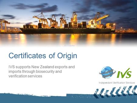 Certificates of Origin IVS supports New Zealand exports and imports through biosecurity and verification services.