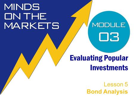 Evaluating Popular Investments Lesson 5 Bond Analysis.