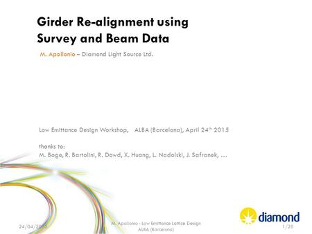 Girder Re-alignment using Survey and Beam Data M. Apollonio – Diamond Light Source Ltd. Low Emittance Design Workshop, ALBA (Barcelona), April 24 th 2015.