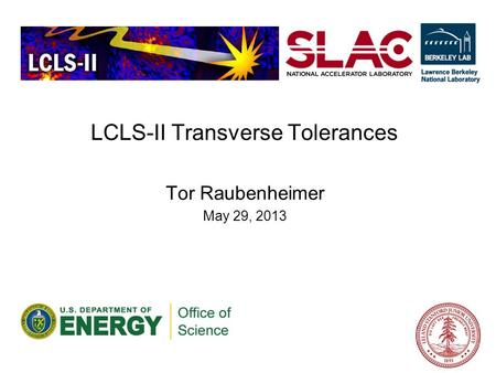 LCLS-II Transverse Tolerances Tor Raubenheimer May 29, 2013.