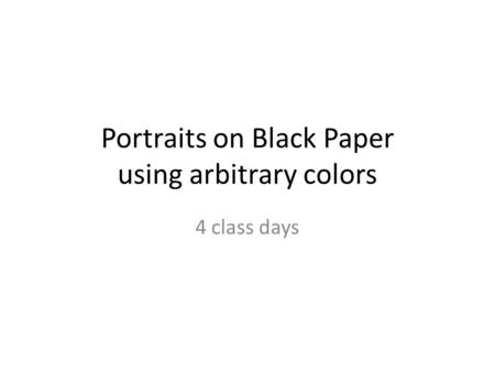 Portraits on Black Paper using arbitrary colors 4 class days.