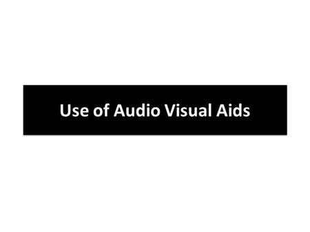 Use of Audio Visual Aids. Objectives of the Session – After attending this session, you will understand the major advantages of using visual aids, kinds.