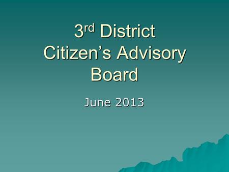 3 rd District Citizen's Advisory Board June 2013.