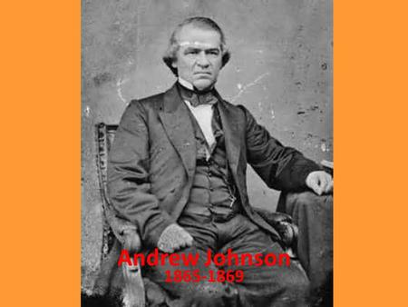 Andrew Johnson 1865-1869. Qualifications Raised Poor, Tailor Wanted Union Back Together Did Not Protect Slave Rights Tenure of Office Act – President.