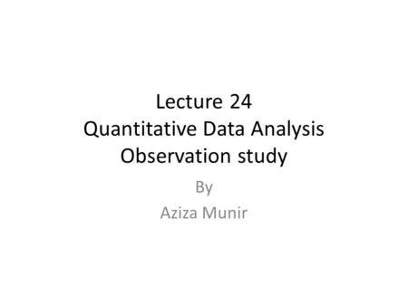 Lecture 24 Quantitative Data Analysis Observation study