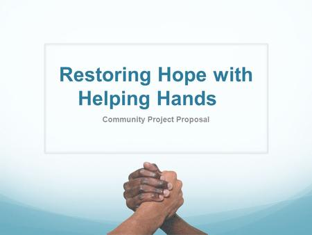 Restoring Hope with Helping Hands Community Project Proposal.
