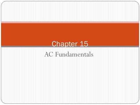 AC Fundamentals Chapter 15. Introduction 2 Alternating Current 3 Voltages of ac sources alternate in polarity and vary in magnitude Voltages produce.