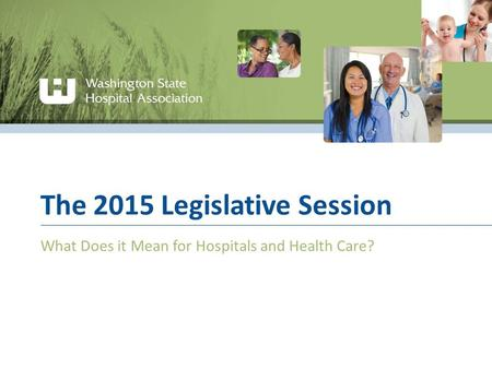 The 2015 Legislative Session What Does it Mean for Hospitals and Health Care?