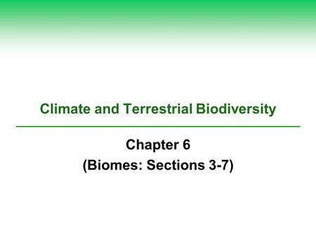 Climate and Terrestrial Biodiversity Chapter 6 (Biomes: Sections 3-7)