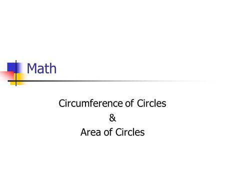Math Circumference of Circles & Area of Circles. Vocabulary A circle is the set of all points in a plane that are the same distance from a given point,