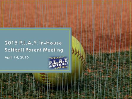 April 14, 2015. 1)Overview of P.L.A.Y. 2)Positive Coaching Alliance- PCA 3)2014 Recap 4)New for 2015 5)Grade Level Overview 6)Playing Time 7)Equipment.