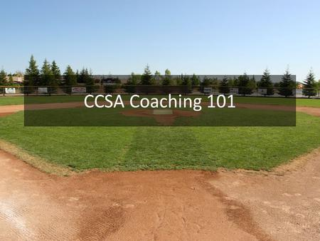 CCSA Coaching 101. Defining Responsibility Coaching Philosophy If your team have fun, they'll come Invest in people, not softball. However they did.