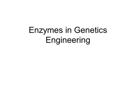 Enzymes in Genetics Engineering. Restriction Enzymes & Ligase 1. Restriction Enzymes Bacterial enzymes that cut at specific restriction site sequences.