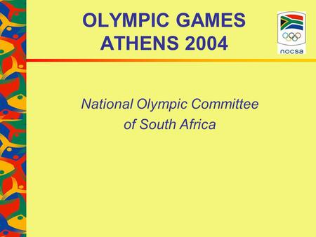 OLYMPIC GAMES ATHENS 2004 National Olympic Committee <strong>of</strong> South Africa.