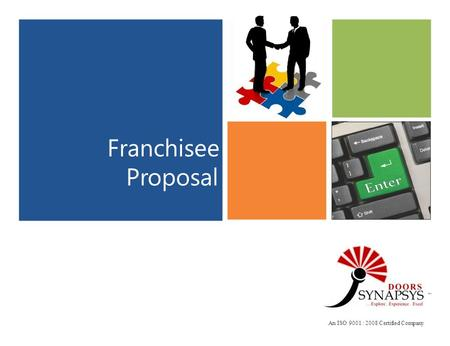 Franchisee Proposal TM An ISO 9001 : 2008 Certified Company.