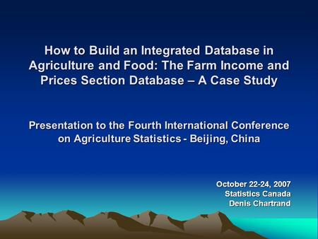 How to Build an Integrated Database in Agriculture and Food: The Farm Income and Prices Section Database – A Case Study Presentation to the Fourth International.