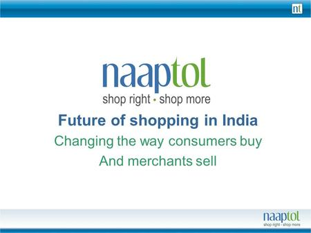 Future of shopping in India Changing the way consumers buy And merchants sell.