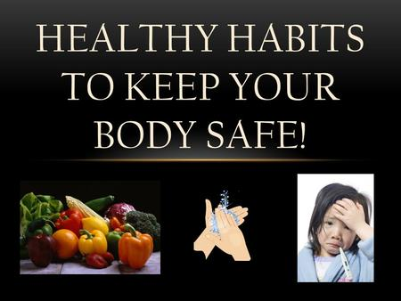Healthy Habits to Keep Your Body Safe!