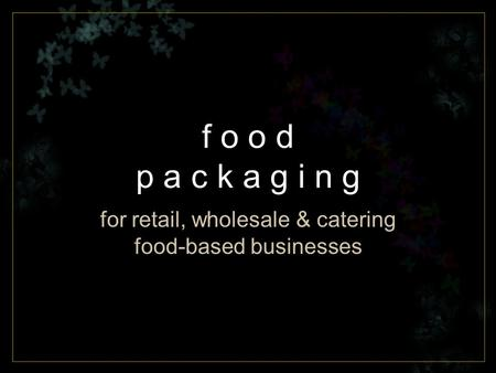 F o o d p a c k a g i n g for retail, wholesale & catering food-based businesses.