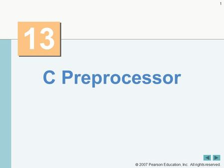  2007 Pearson Education, Inc. All rights reserved. 1 13 C Preprocessor.
