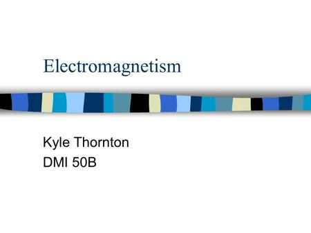 Electromagnetism Kyle Thornton DMI 50B. Magnetic Attraction and Polarity n  ava/magneticlines/index.html