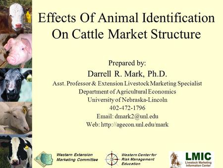 Effects Of Animal Identification On Cattle Market Structure Prepared by: Darrell R. Mark, Ph.D. Asst. Professor & Extension Livestock Marketing Specialist.
