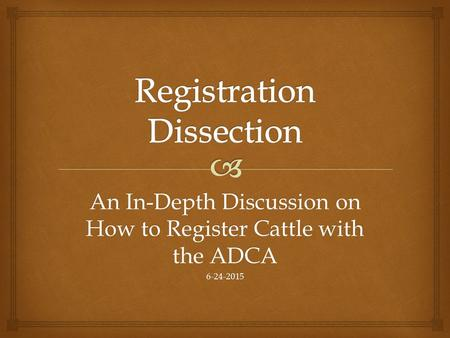 An In-Depth Discussion on How to Register Cattle with the ADCA 6-24-2015.