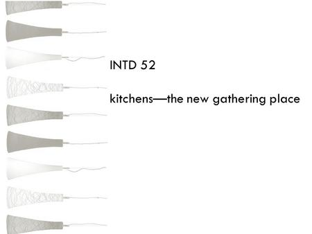 INTD 52 kitchens—the new gathering place. have become the new centers for entertaining more casual way of entertaining trend toward more open house plans—