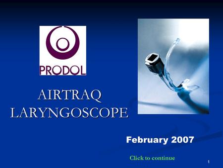 AIRTRAQ LARYNGOSCOPE February 2007 Click to continue.