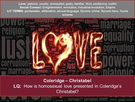Coleridge – Christabel LQ: How is homosexual love presented in Coleridge's Christabel? Love: platonic, courtly, unrequited, godly, familial, illicit, adulterous,