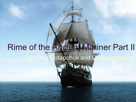 Rime of the Ancient Mariner Part II By: Dina Potapchuk and Clinique Brooks.